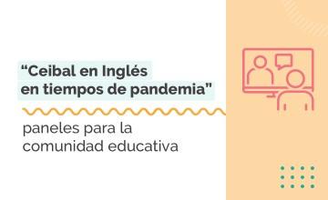 """""""Ceibal en Inglés en tiempos de pandemia"""": paneles para la comunidad educativa."""